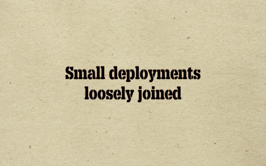 Small deployments loosely joined