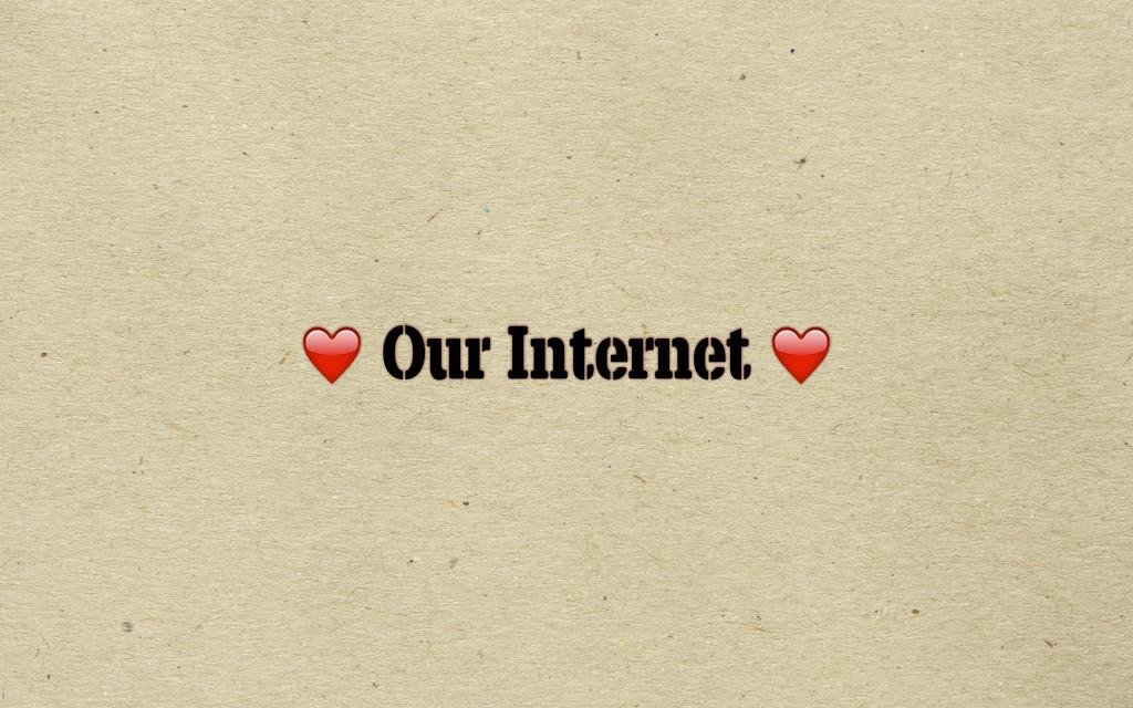 ❤️ Our Internet ❤️