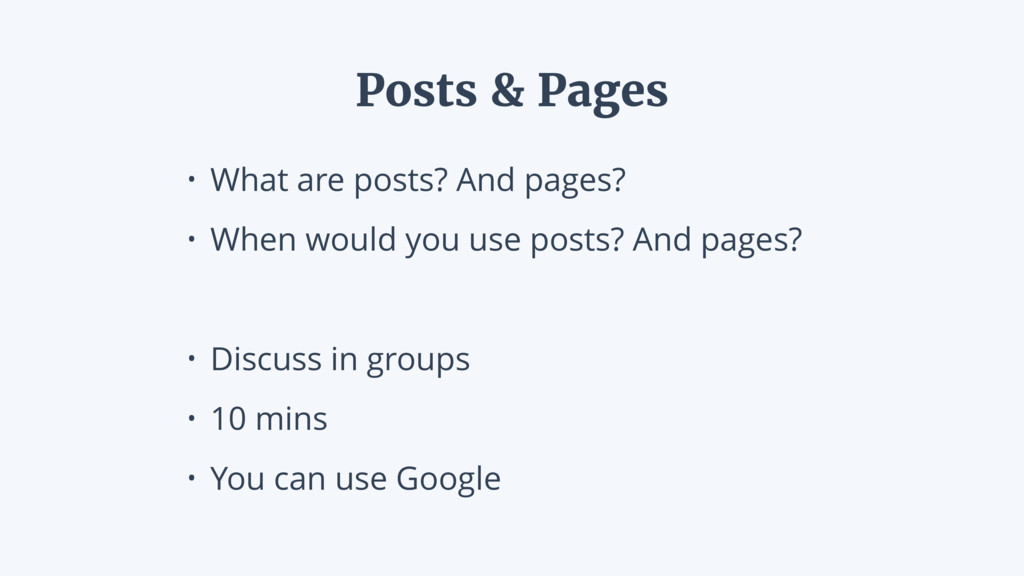 • What are posts? And pages? • When would you u...