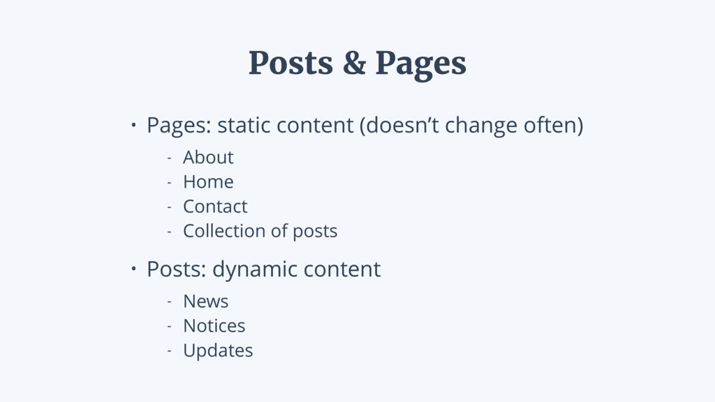 • Pages: static content (doesn't change often) ...