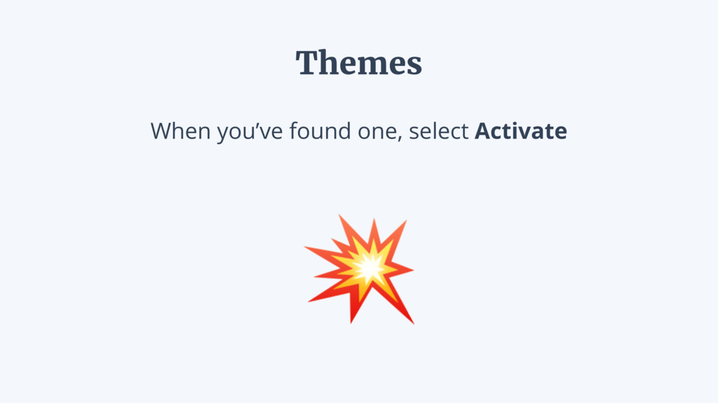When you've found one, select Activate  Themes