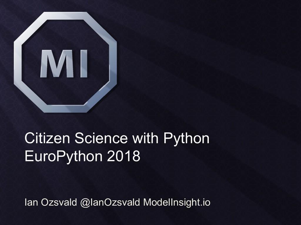 Citizen Science with Python EuroPython 2018 Ian...