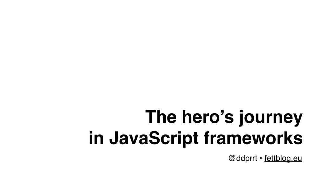 The hero's journey in JavaScript frameworks @dd...