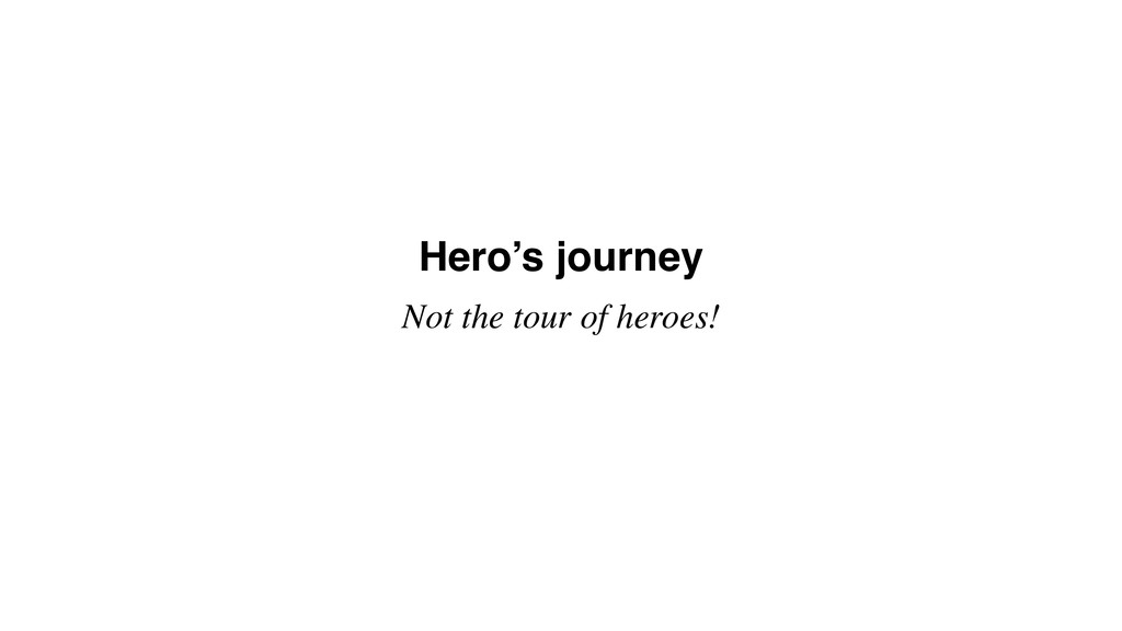 Hero's journey Not the tour of heroes!