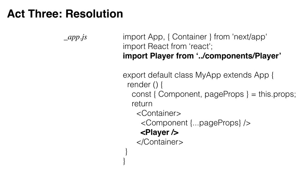 Act Three: Resolution import App, { Container }...