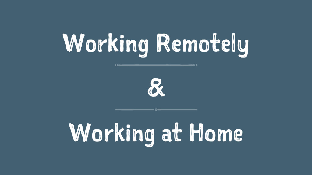 Working Remotely & Working at Home