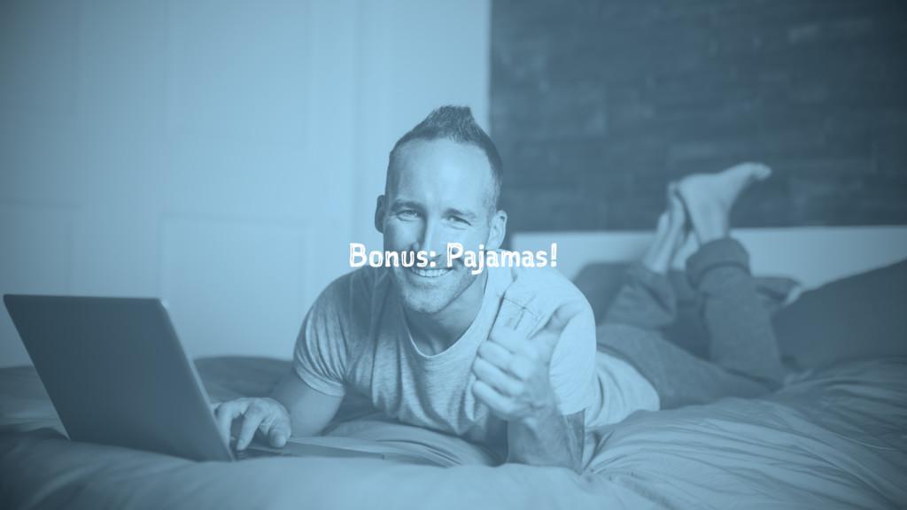 Bonus: Pajamas!