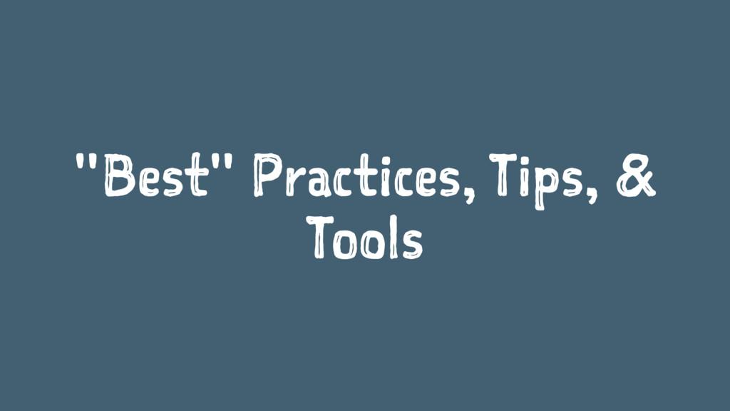 """Best"" Practices, Tips, & Tools"