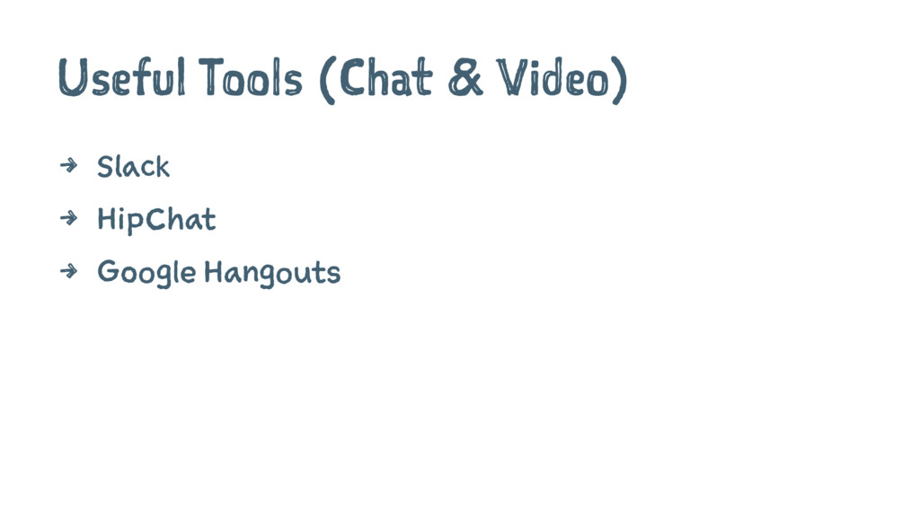Useful Tools (Chat & Video) 4 Slack 4 HipChat 4...