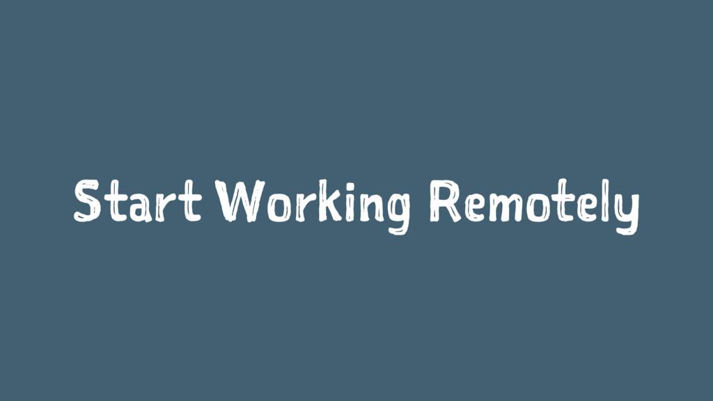 Start Working Remotely
