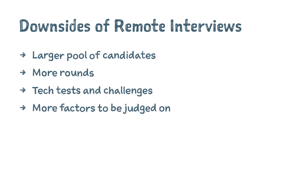 Downsides of Remote Interviews 4 Larger pool of...