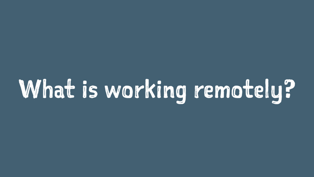 What is working remotely?