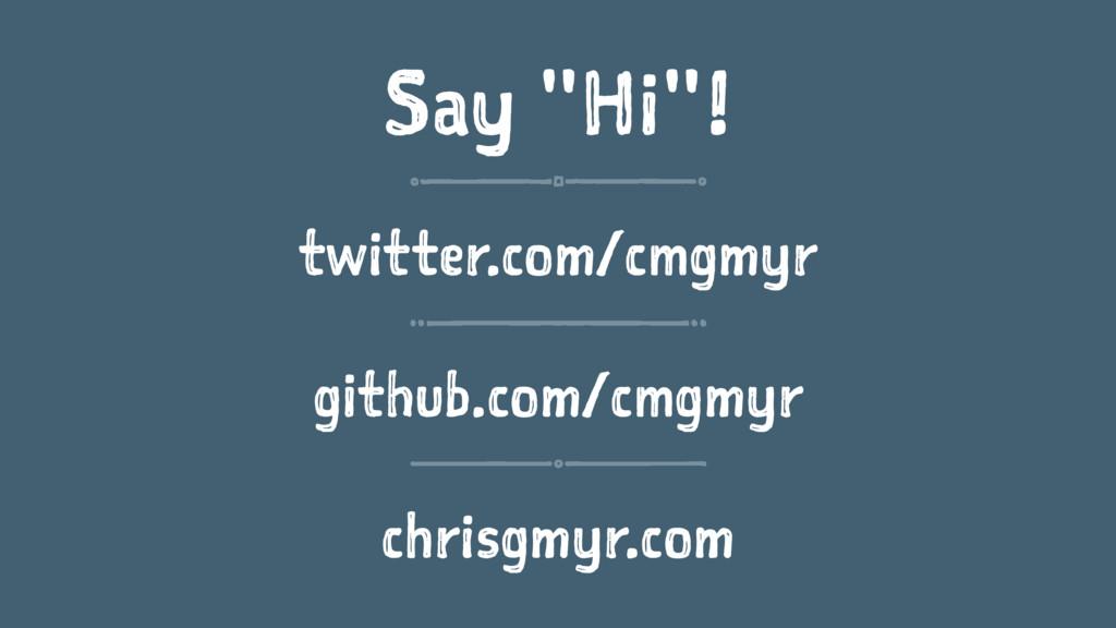 """Say """"Hi""""! twitter.com/cmgmyr github.com/cmgmyr ..."""