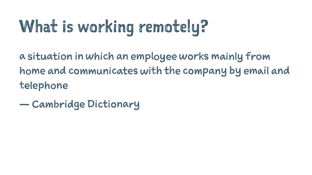 What is working remotely? a situation in which ...