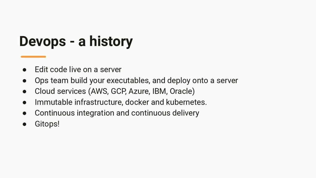 Devops - a history ● Edit code live on a server...