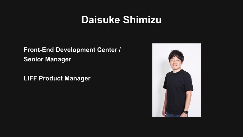 Daisuke Shimizu Front-End Development Center / ...
