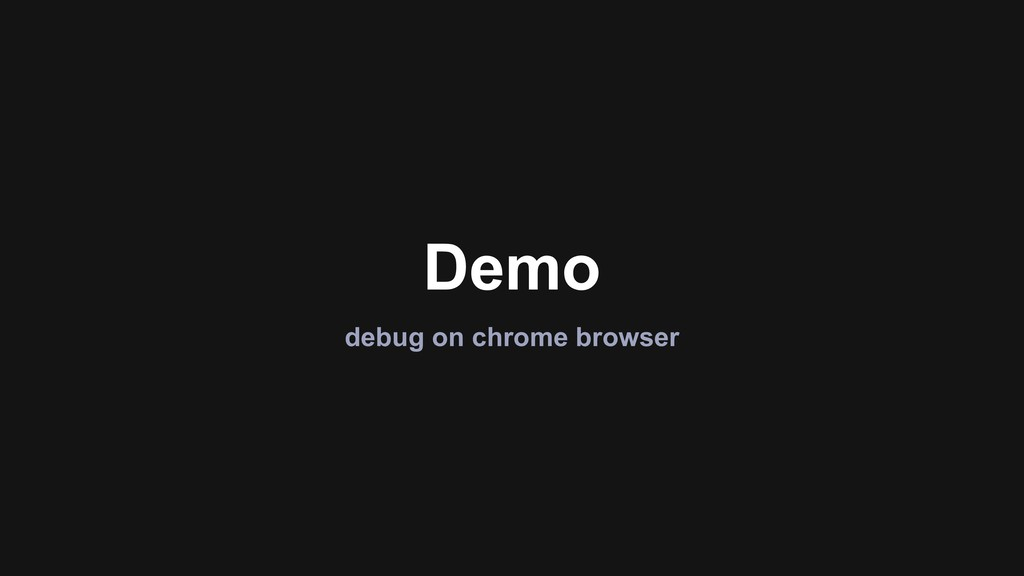 Demo debug on chrome browser
