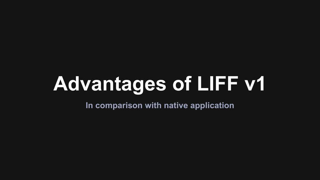 Advantages of LIFF v1 In comparison with native...