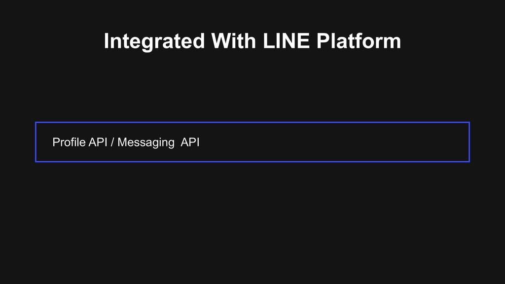 Integrated With LINE Platform Profile API / Mes...
