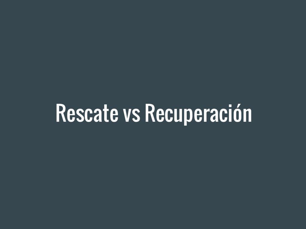 Rescate vs Recuperación