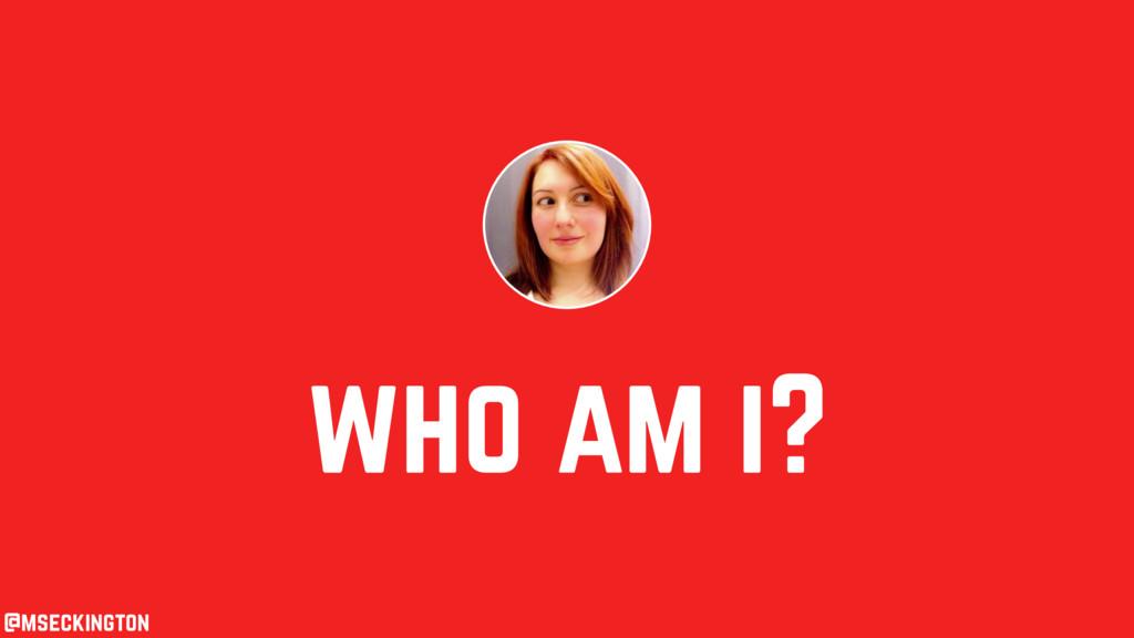who am i? @mseckington