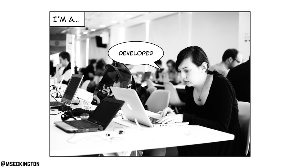 I'm a… Developer @mseckington