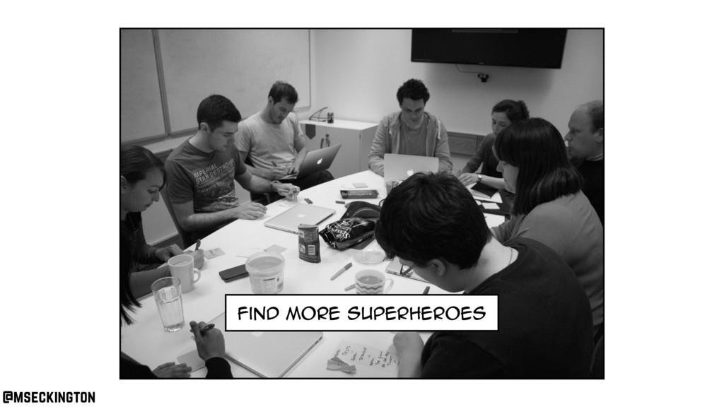 find more superheroes @mseckington