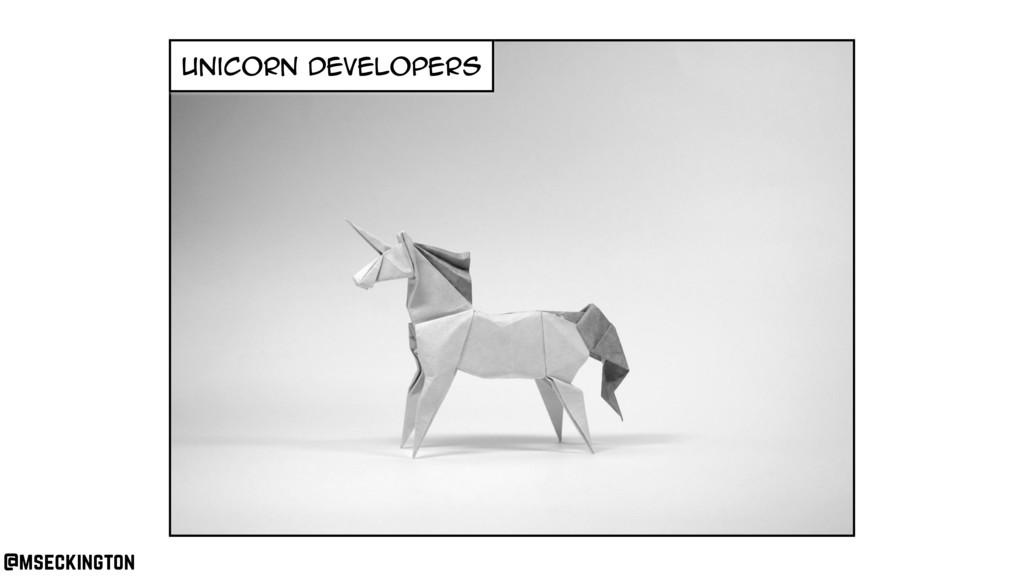unicorn developers @mseckington