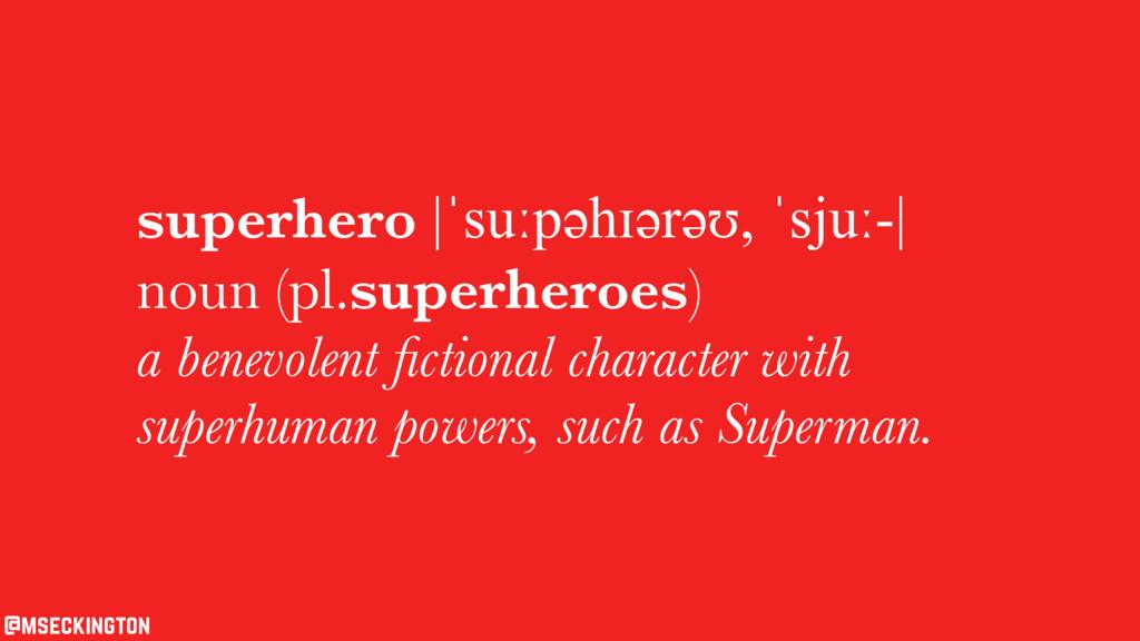 superhero |ˈsuːpəhɪərəʊ, ˈsjuː-| noun (pl.super...