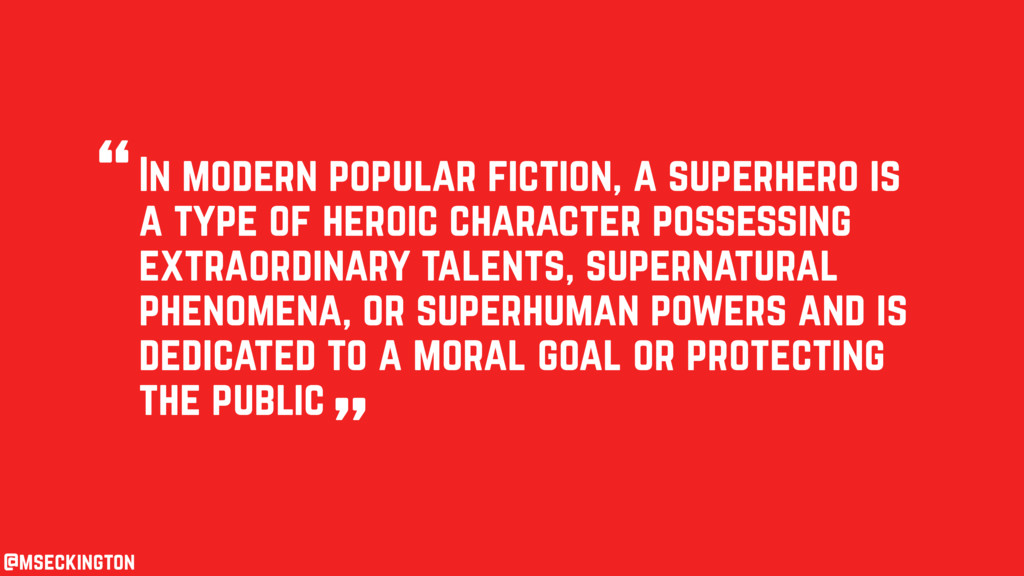 In modern popular fiction, a superhero is a typ...