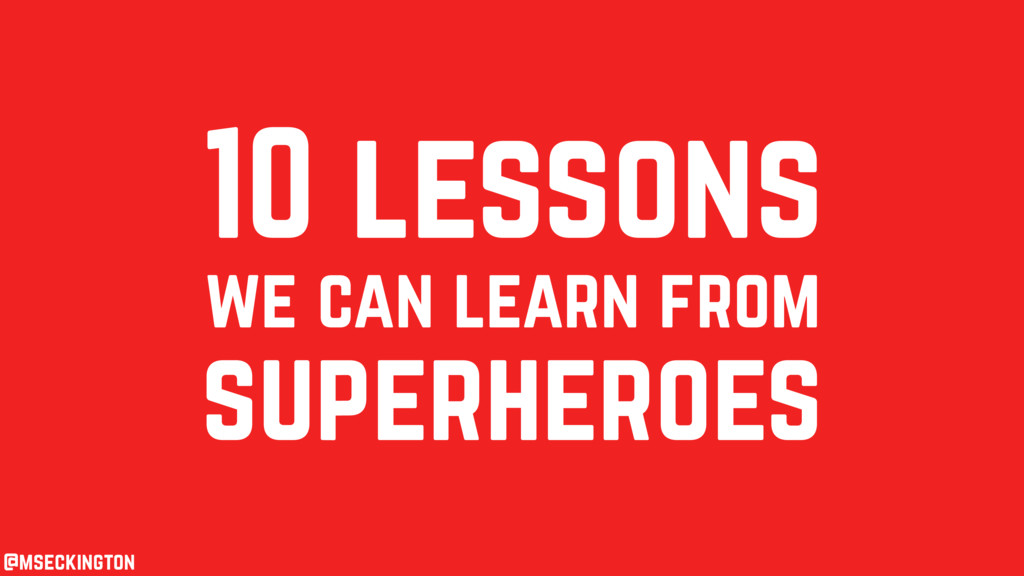 10 lessons we can learn from superheroes @mseck...