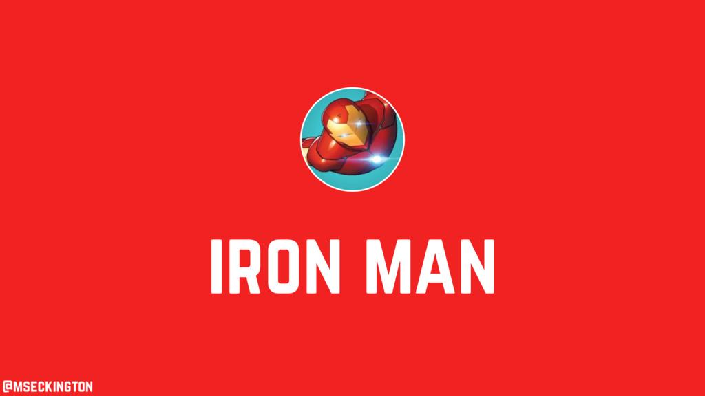 iron man @mseckington