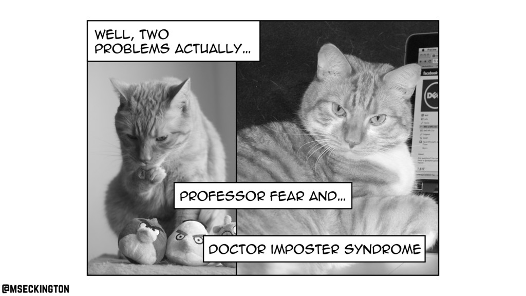 well, two problems actually… Professor fear and...