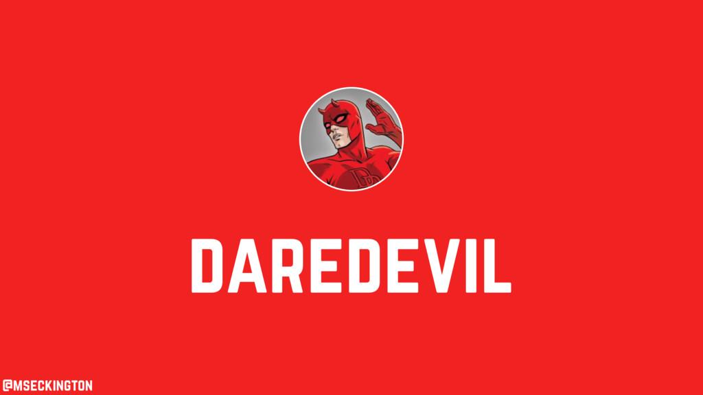 daredevil @mseckington