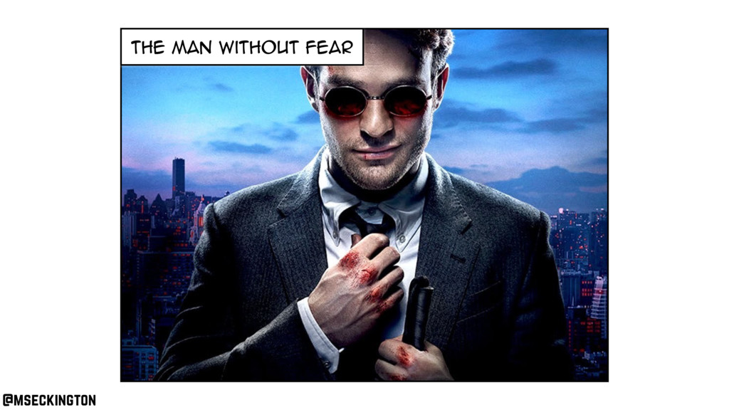 the Man without fear @mseckington