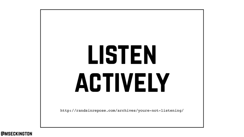 listen actively @mseckington http://randsinrepo...