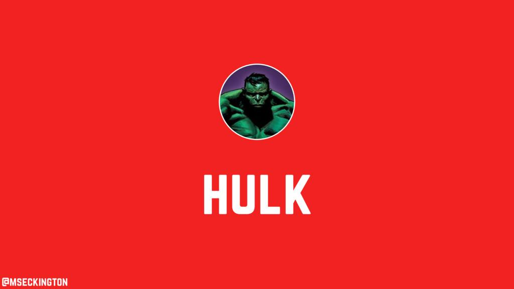 hulk @mseckington