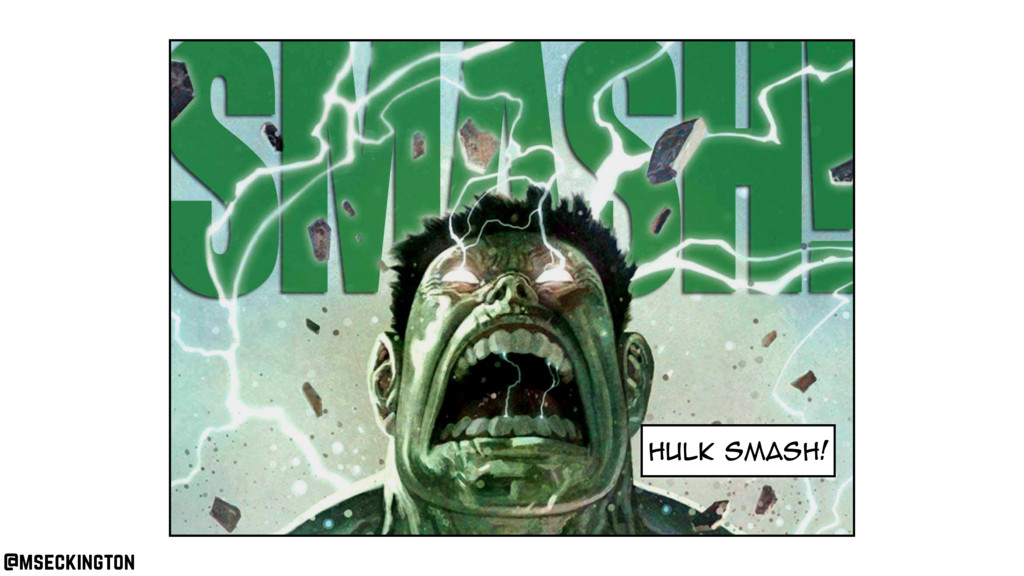 hulk smash! @mseckington