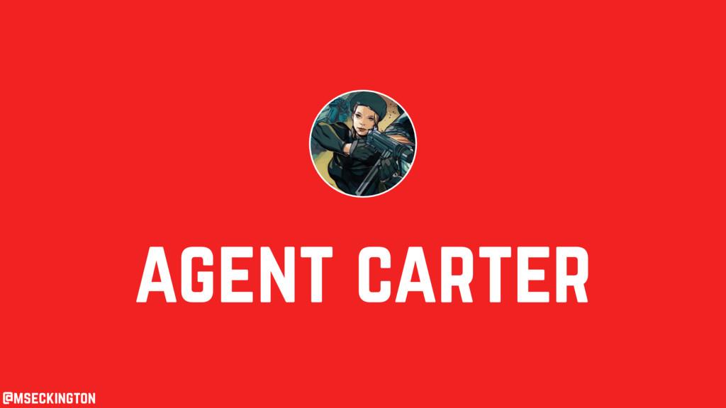 agent carter @mseckington