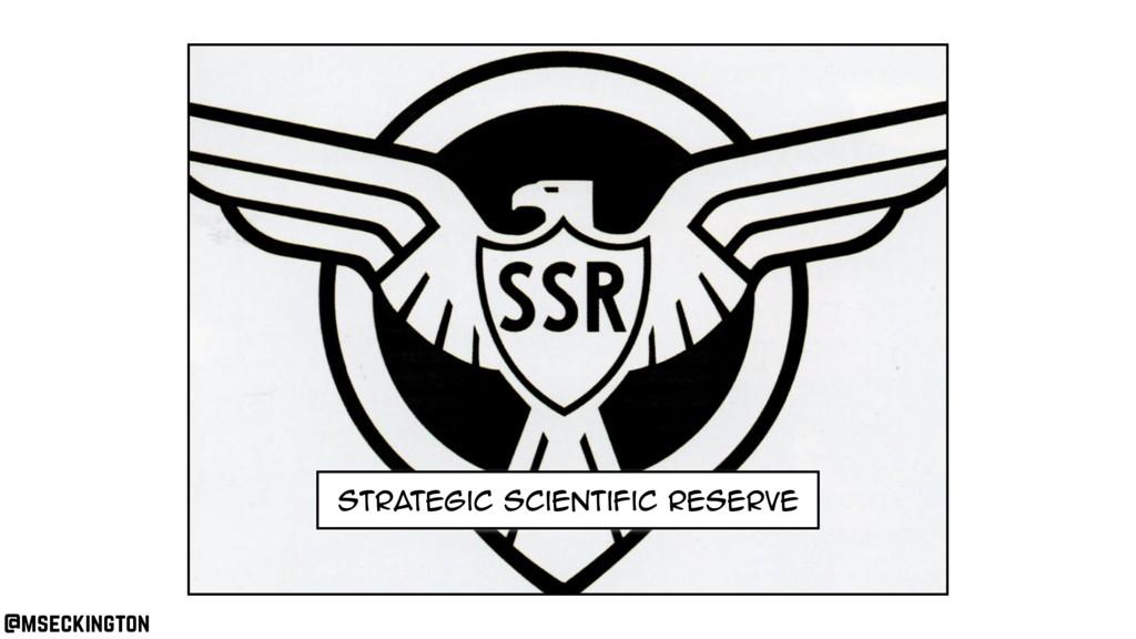 Strategic Scientific Reserve @mseckington