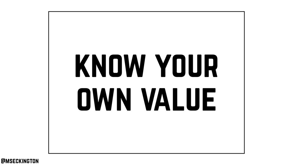 know your own value @mseckington