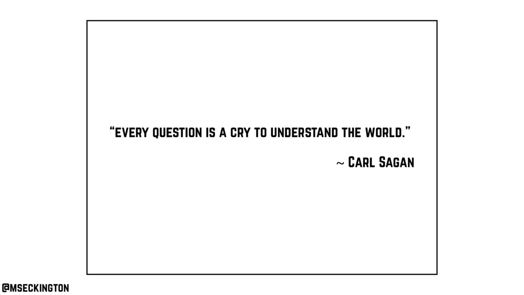 """""""every question is a cry to understand the worl..."""