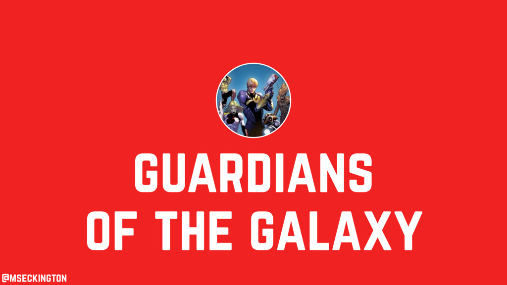 guardians of the galaxy @mseckington