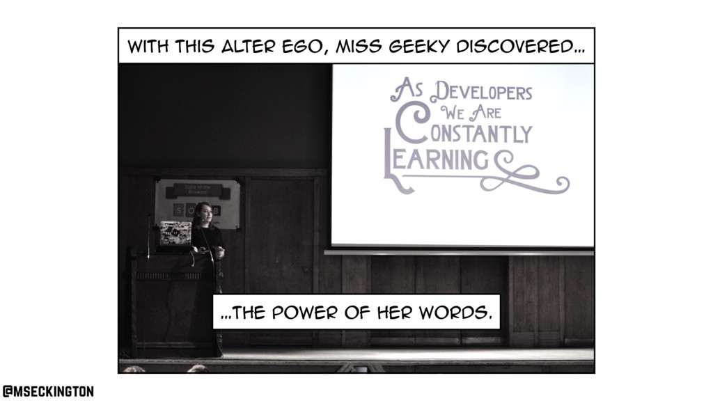 with this alter ego, miss geeky discovered… …th...