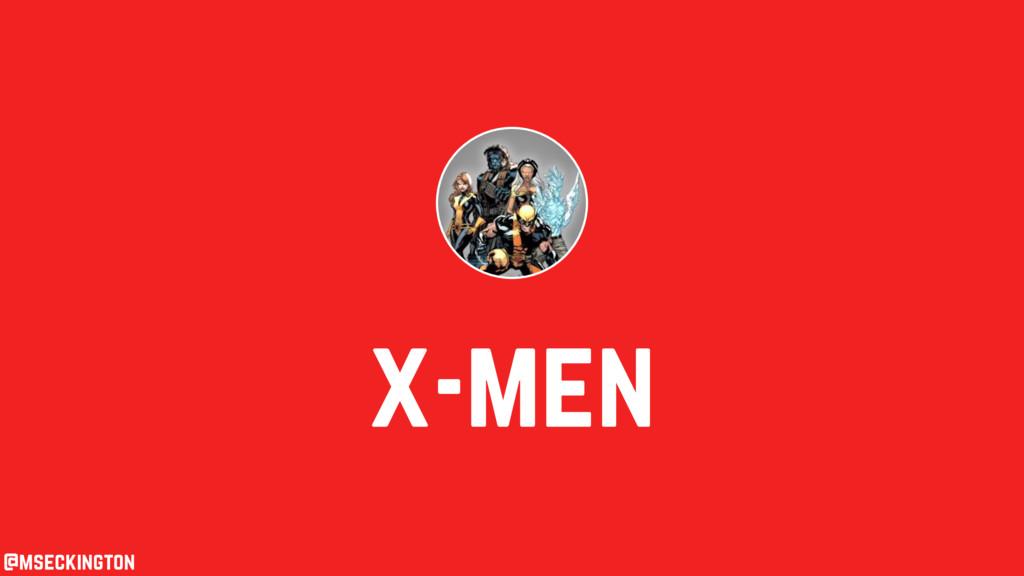 x-men @mseckington