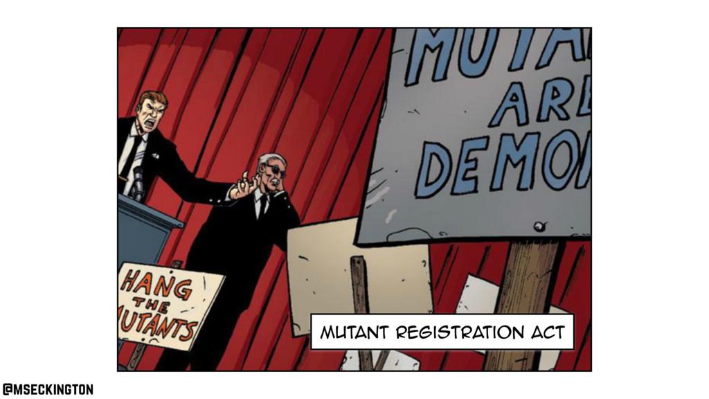 mutant registration act @mseckington