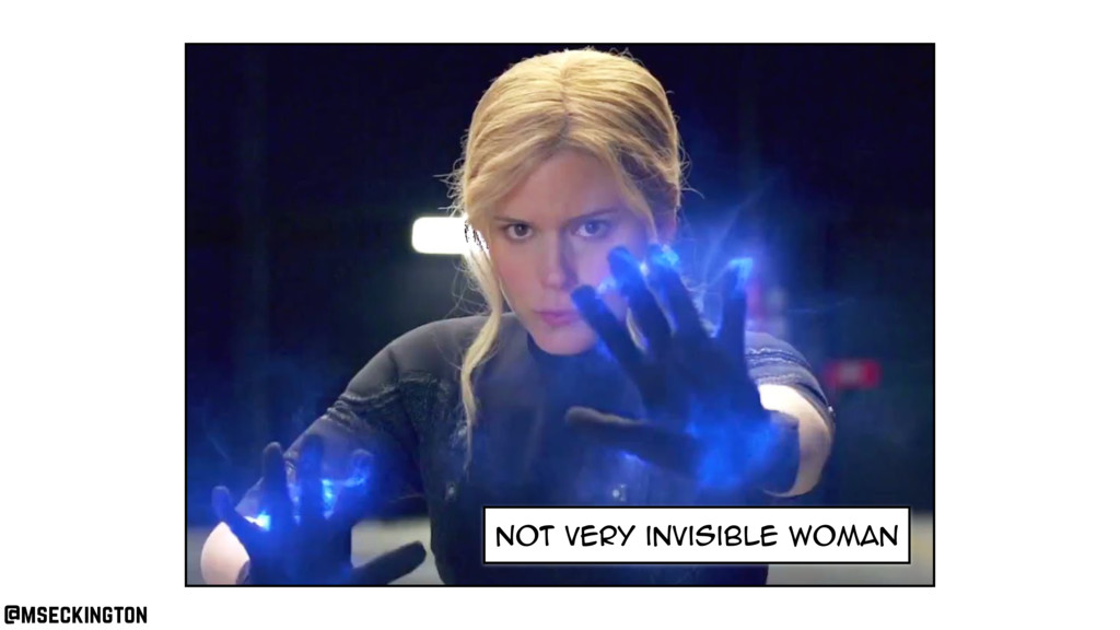 not very invisible woman @mseckington