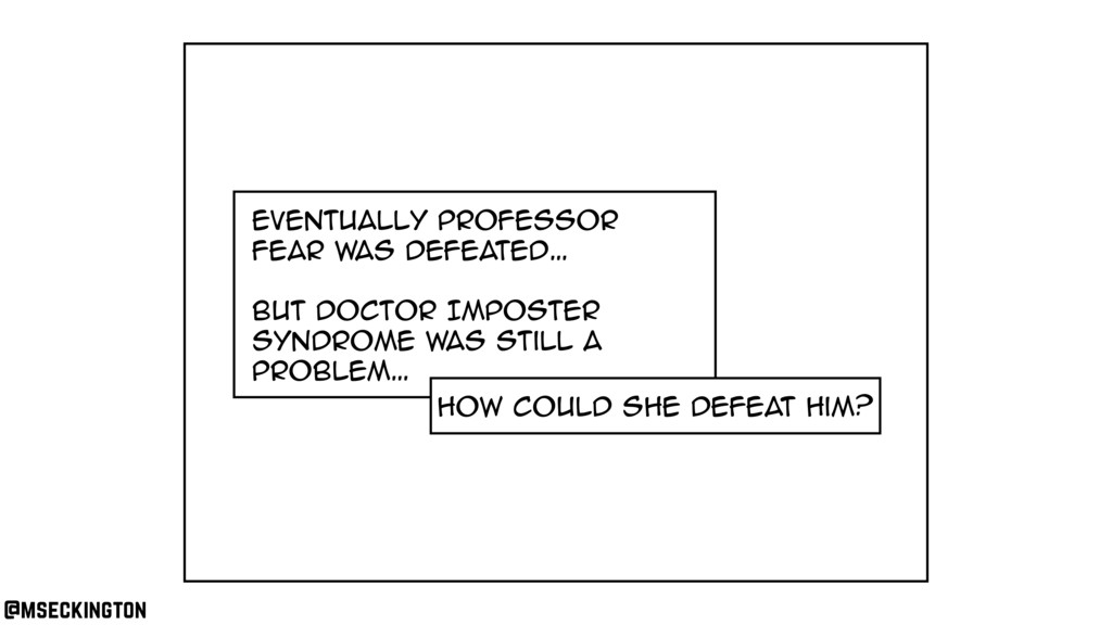 Eventually Professor fear was defeated… But Doc...