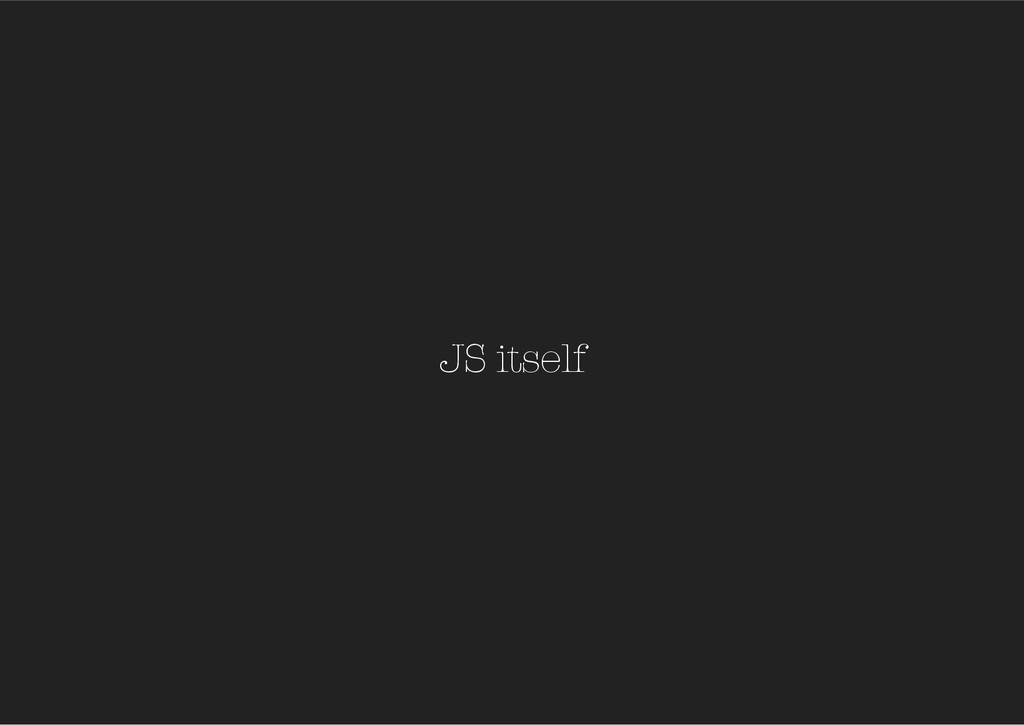 JS itself
