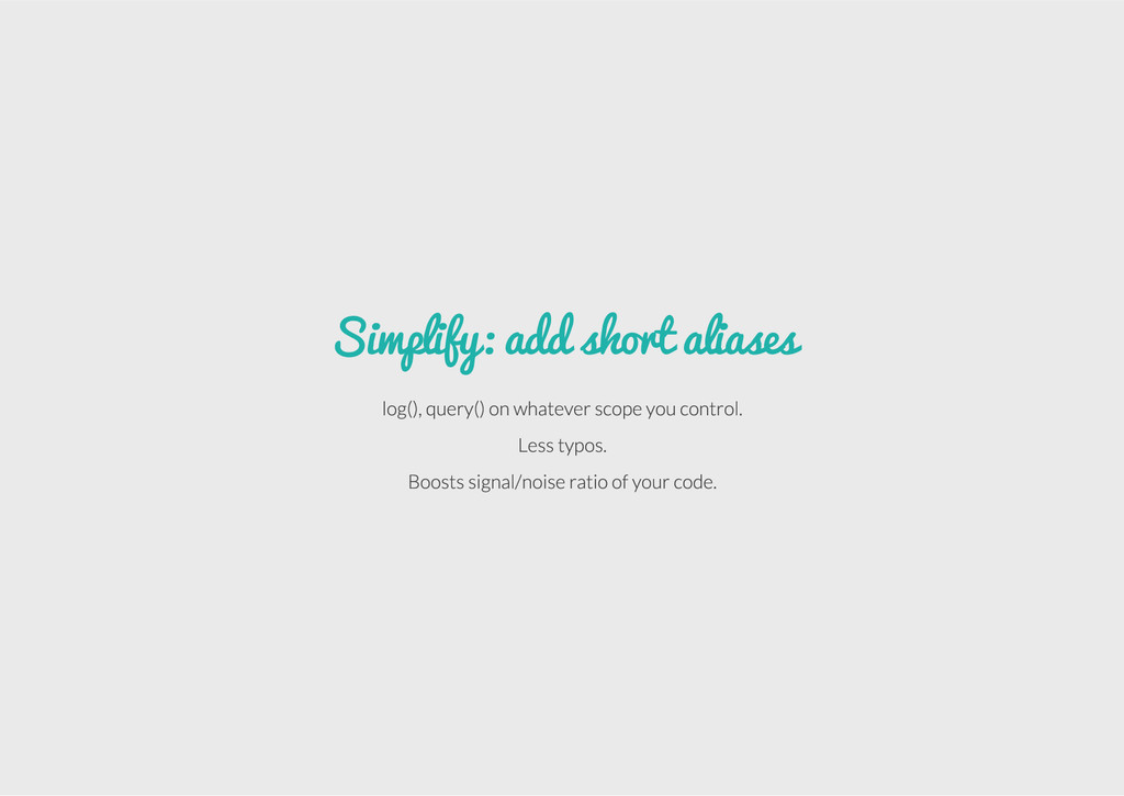 Simplify: add short aliases log(), query() on w...